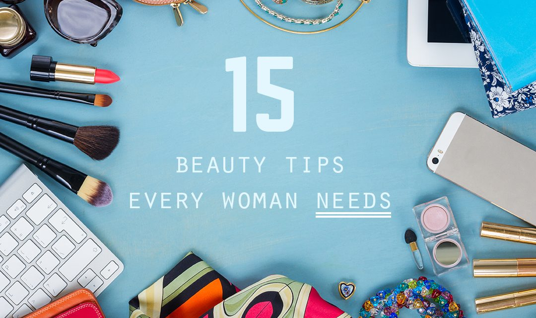 15 Beauty Tips All Women Should Follow